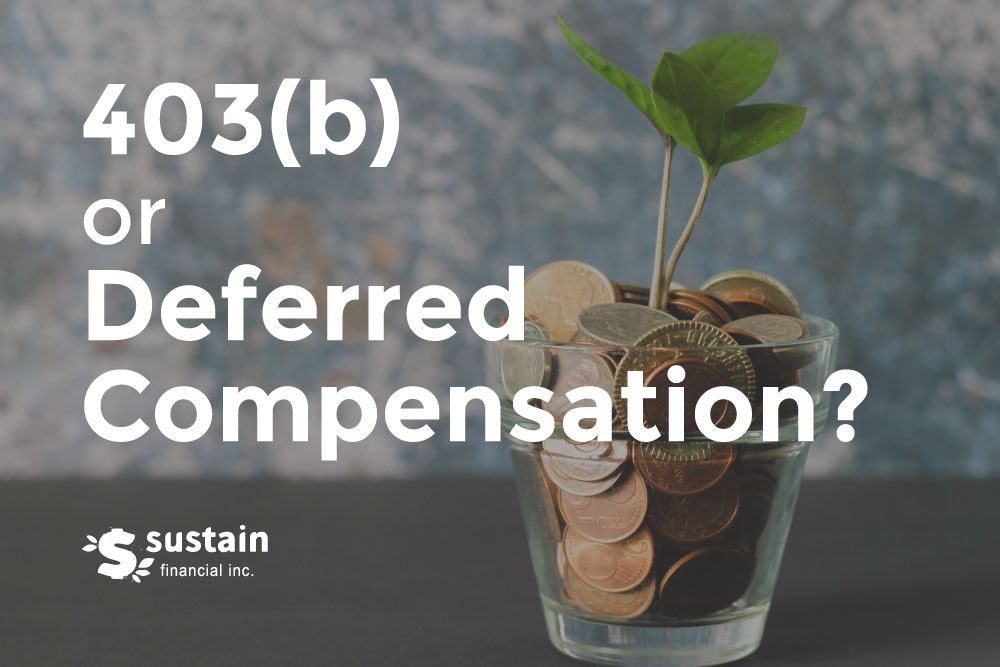 403(b) or Deferred Compensation blog post by Sustain Financial